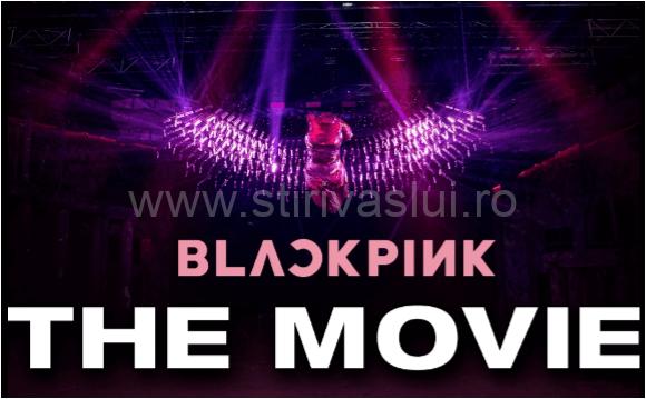 Trupa Blackpink lanseazăîn cinematografe BLACKPINK: THE MOVIE. Doar două difuzări, pe 4 și pe 8 august, la Happy Cinema Vaslui